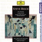 Reich: Six Pianos; Music for Mallet Instruments; Variations for Winds and Strings
