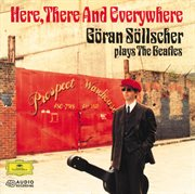 Here, there and everywhere: goran sollscher plays the beatles cover image