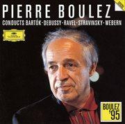 Pierre Boulez Conducts Bart̤k / Debussy / Ravel / Stravinsky / Webern