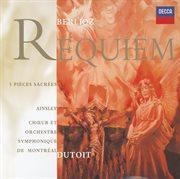 Berlioz: Requiem; Five Sacred Pieces