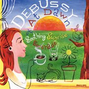 Debussy at dawn : a soothing sunrise serenade cover image