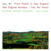 Ives: 3 Places in New England; New England Holidays; They Are There!