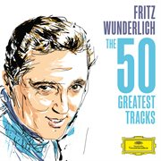 Fritz wunderlich - the 50 greatest tracks cover image