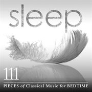 Sleep: 111 pieces of classical music for bedtime cover image