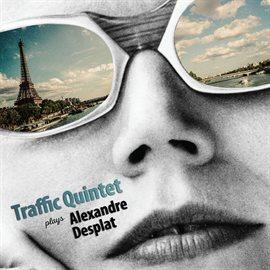 Cover image for Traffic Quintet Plays Alexandre Desplat