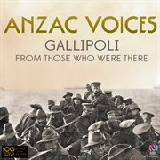 Anzac voices: gallipoli from those who were there cover image
