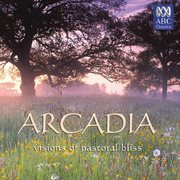Arcadia: visions of pastoral bliss cover image