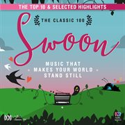 The classic 100 swoon: music that makes your world stand still - the top ten and selected highlig cover image