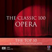 The classic 100: opera - the top 10 & selected highlights cover image
