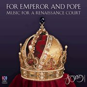 For Emperor and Pope : music for a Renaissance court cover image