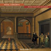 Royal consorts : music for English kings cover image