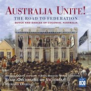Australia unite! the road to federation (songs and dances of colonial australia) cover image