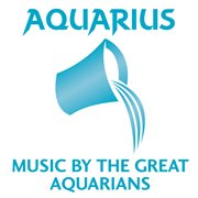 Aquarius: music by the great aquarians cover image