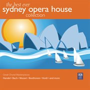 The Best Ever Sydney Opera House Collection Vol. 3 ¿ Great Choral Masterpieces