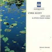 Cyril Scott: Lotus Land & Other Piano