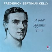 Frederick Septimus Kelly: A Race Against Time