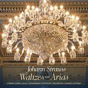 Johann Strauss: Waltzes and Arias
