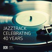 Jazztrack - Celebrating 40 Years