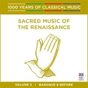 Sacred music of the renaissance (1000 years of classical music, vol. 3) cover image