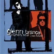 Glenn Branca: Symphony No. 9; Freeform