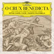 O crux benedicta : Lent and holy week at the Sistine Chapel cover image
