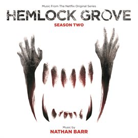 Cover image for Hemlock Grove: Season Two (Music From The Netflix Original Series)