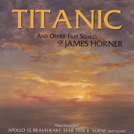 Cover image for Titanic And Other Film Scores Of James Horner