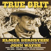 True grit (elmer bernstein conducts his classic scores for the films of john wayne) cover image