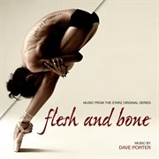 Flesh and Bone (music From the Starz Original Series)