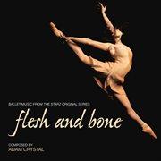 Flesh and Bone (ballet Music From the Starz Original Series)