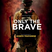 Only the brave (original motion picture soundtrack) cover image