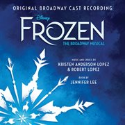Frozen: the broadway musical track by track commentary (original broadway cast recording). Original Broadway Cast Recording cover image