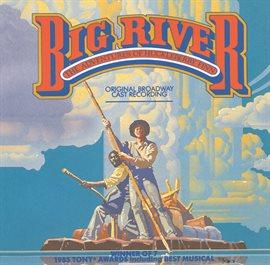 Big River: The Adventures Of Huckleberry Finn (1985 Original Broadway Cast Recording)