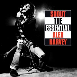 Cover image for Shout: The Essential Alex Harvey
