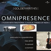 Golden Krithis Vol.2 - Omnipresence (fusion With Traditional Classical Themes of India)