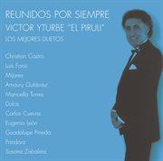 """Reunidos por siempre (los mejores duetos con victor iturbe """"el pirulí"""")"""