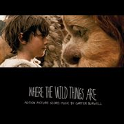 Where the wild things are motion picture score: music by carter burwell cover image