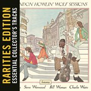 The London Howlin' Wolf Sessions (rarities Edition)
