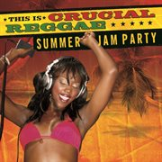 Crucial Reggae Summer Jam Party