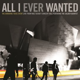 All I Ever Wanted: The Airborne Toxic Event - Live From Walt Disney Concert Hall featuring The Calde
