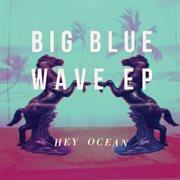 Big Blue Wave Ep