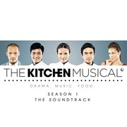 The Kitchen Musical (the Soundtrack &#x2013%x; Season 1 &#x2013%x; Vol. 1)