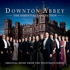 Downton Abbey: The Essential Collection - Original Music from the Television Series