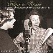 Bing & rosie: the crosby - clooney radio sessions cover image