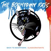 Back to boomtown : classic rats hits cover image