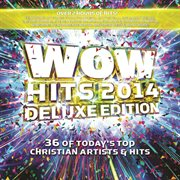 Wow hits 2014 36 of today's top Christian artist's & hits cover image
