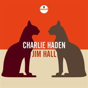 Charlie Haden, Jim Hall