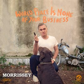 World Peace Is None Of Your Business (Deluxe) / Morrissey
