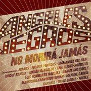 Angeles Negros No Morir ̀jams̀