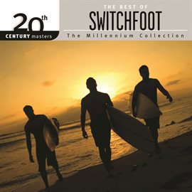 20th Century Masters - The Millennium Collection: The Best Of Switchfoot